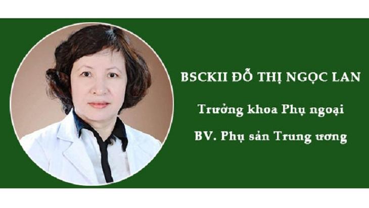 Bác sĩ Đỗ Thị Ngọc Lan với nhiều năm kinh nghiệm điều trị viêm lộ tuyến hiệu quả